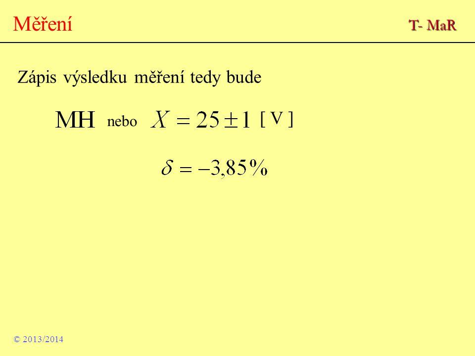 Měření T- MaR Zápis výsledku měření tedy bude [ V ] nebo © 2013/2014
